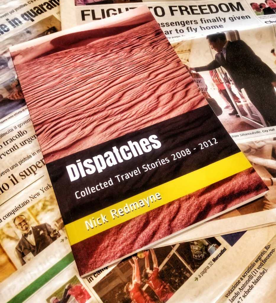 Dispatches - Collected Travel Stories 2008 - 2012